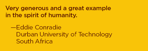 Very generous and a great example in the spirit of humanity. –Eddie Conradie, Durban University of Technology, South Africa
